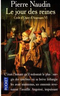 Cycle d'Ogier d'Argouges. Volume 6, Le jour des reines
