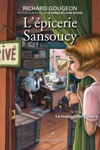 L'épicerie Sansoucy. Volume 3, La maison des soupirs