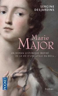 Marie Major : roman historique inspiré de la vie d'une fille du roi dont l'époux, Antoine Roy dit Desjardins, fut assassiné