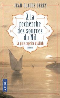 A la recherche des sources du Nil : le pire caprice d'Allah