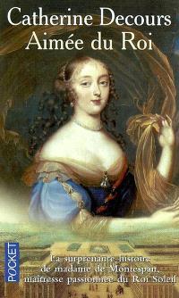 Aimée du roi : mémoires de Françoise de Rochechouart de Mortemart, marquise de Montespan