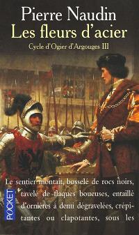 Cycle d'Ogier d'Argouges. Volume 3, Les fleurs d'acier