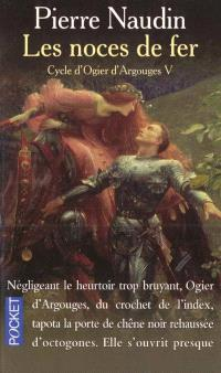 Cycle d'Ogier d'Argouges. Volume 5, Les noces de fer
