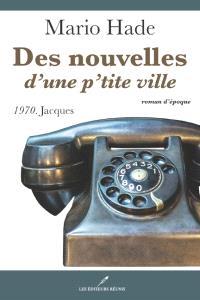 Des nouvelles d'une p'tite ville. Volume 4, 1970, Jacques