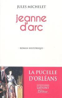 Jeanne d'Arc : histoire de France au Moyen Âge : roman historique