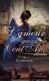 L'amour au temps de la guerre de Cent Ans. Volume 1, La tourmente