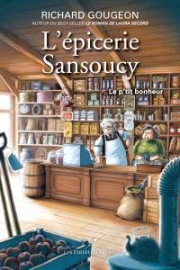 L'épicerie Sansoucy. Volume 1, Le p'tit bonheur