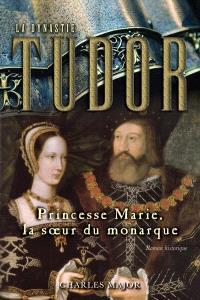 La dynastie Tudor. Volume 3, Princesse Marie, la sœur du monarque