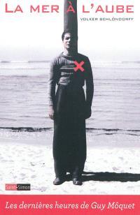 La mer à l'aube : les dernières heures de Guy Môquet