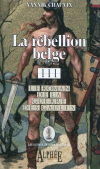 Le roman de la guerre des Gaules. Volume 3, La rébellion belge