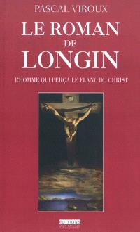 Le roman de Longin : l'homme qui perça le flanc du Christ