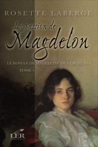 Le roman de Madeleine de Verchères. Volume 1, La passion de Magdelon