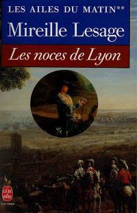 Les ailes du matin. Volume 2, Les noces de Lyon