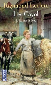 Les Cayol. Volume 1, Au pas le Roy