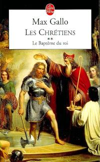 Les chrétiens. Volume 2, Le baptême du roi