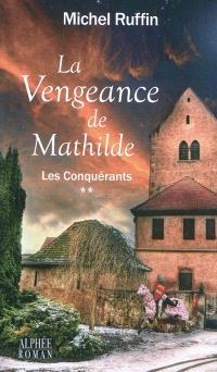 Les conquérants. Volume 2, La vengeance de Mathilde