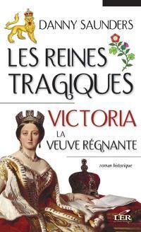 Les reines tragiques. Volume 4, Victoria, la veuve régnante