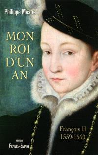 Mon roi d'un an : François II, 1559-1560