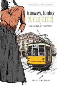 Tramways, bombes et caramel. Volume 1, Les années du tourment