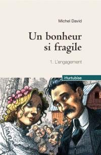 Un bonheur si fragile. Volume 1, L'engagement