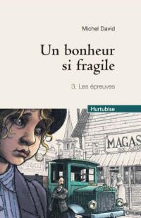 Un bonheur si fragile. Volume 3, Les épreuves