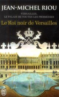 Versailles, le palais de toutes les promesses. Volume 2, Le roi noir de Versailles : 1668-1670