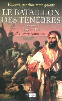 Vincent, gentilhomme galant. Volume 4, Le bataillon des ténèbres : 1799-1800