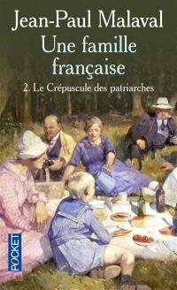 Une famille française. Volume 2, Le crépuscule des patriarches