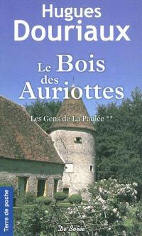 Les gens de la Paulée. Volume 2, Le bois des Auriottes