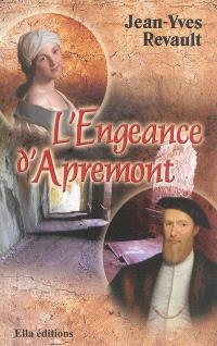 L'engeance d'Apremont ou L'impossible amour de Philippe Chabot de Brion grand amiral de France
