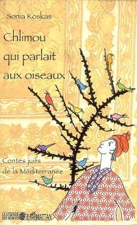 Chlimou qui parlait aux oiseaux : contes juifs de la Méditerranée