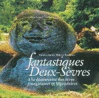 Fantastiques Deux-Sèvres : à la découverte des êtres imaginaires et légendaires