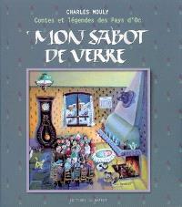Mon sabot de verre : contes et légendes des pays d'Oc