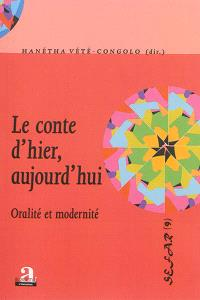 Le conte d'hier, aujourd'hui : oralité et modernité