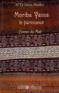 Moriba Yassa, le paresseux : contes du Mali