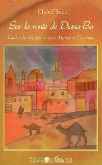 Sur la route de Diana-Ba : contes du Sénégal en pays Mandé et Fouladou
