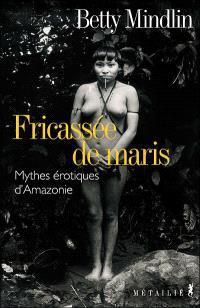 Fricassée de maris : mythes érotiques amazoniens