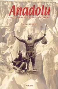 Anadolu : contes, récits et anecdotes de Turquie