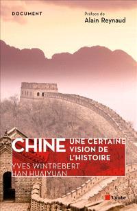 Chine, une certaine vision de l'histoire : anecdotes et curiosités de la Chine ancienne et moderne