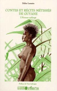 Contes et récits métissés de Guyane : l'homme mélangé