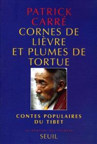 Cornes de lièvre et plumes de tortue : contes populaires du Tibet