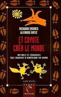 Et Coyote créa le monde : mythes et légendes des Indiens d'Amérique du Nord