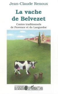 La vache de Belvezet : contes traditionnels de Provence et du Languedoc
