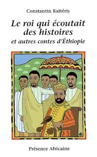 Le roi qui écoutait des histoires : et autres contes d'Ethiopie