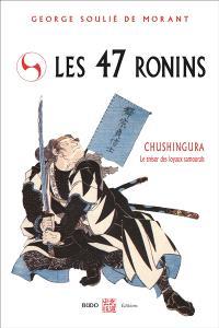 Les 47 rônins : Chushingura, le trésor des loyaux samouraïs : d'après les anciens textes du Japon