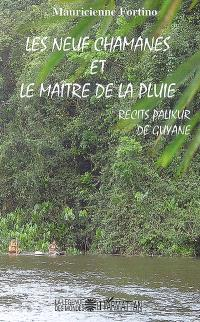 Les neuf chamanes et le maître de la pluie : récits palikur de Guyane