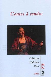 Cahiers de littérature orale. n° 72, Contes à rendre