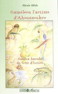 Caméleon l'artiste d'Ahoussoukro : conte baoulé de Côte d'Ivoire