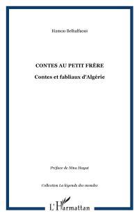 Contes au petit frère : contes et fabliaux d'Algérie
