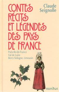 Contes, récits et légendes des pays de France. Volume 4, Paris, Ile-de-France, Val de Loire, Berry, Sologne, Limousin